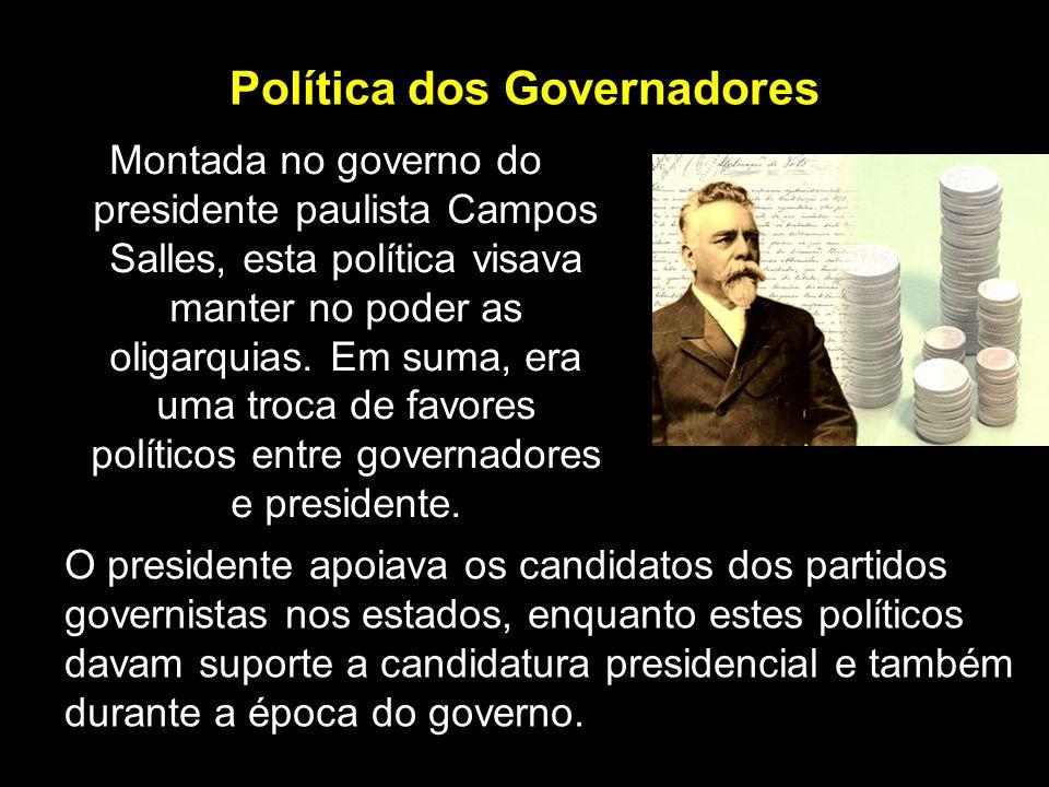 Política dos Governadores Montada no governo do presidente paulista Campos Salles, esta política visava manter no poder as oligarquias. Em suma, era u