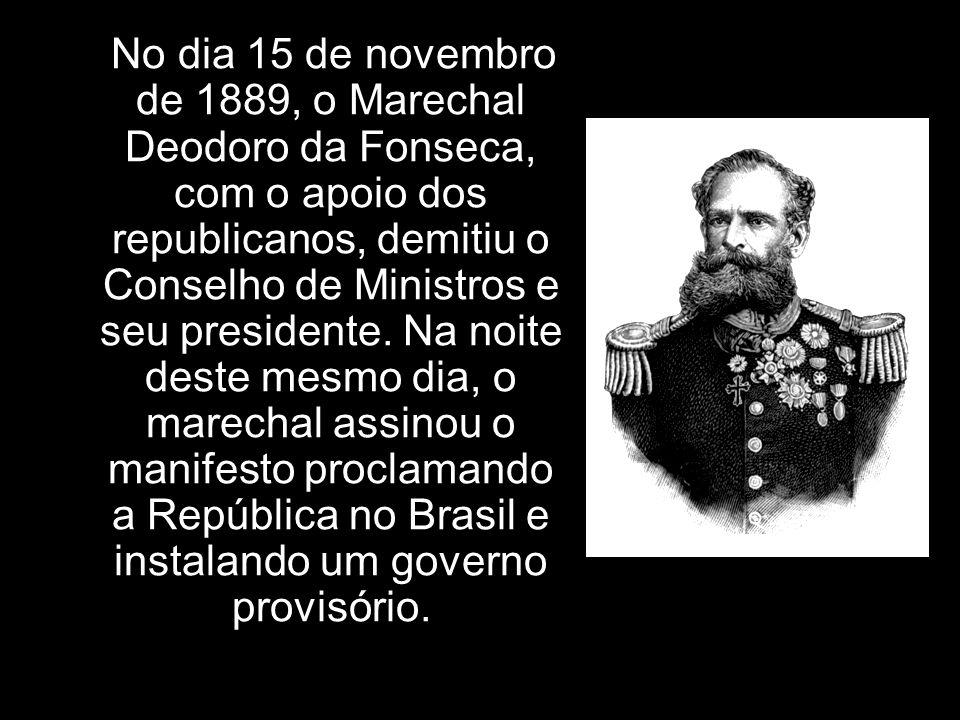 No dia 15 de novembro de 1889, o Marechal Deodoro da Fonseca, com o apoio dos republicanos, demitiu o Conselho de Ministros e seu presidente. Na noite