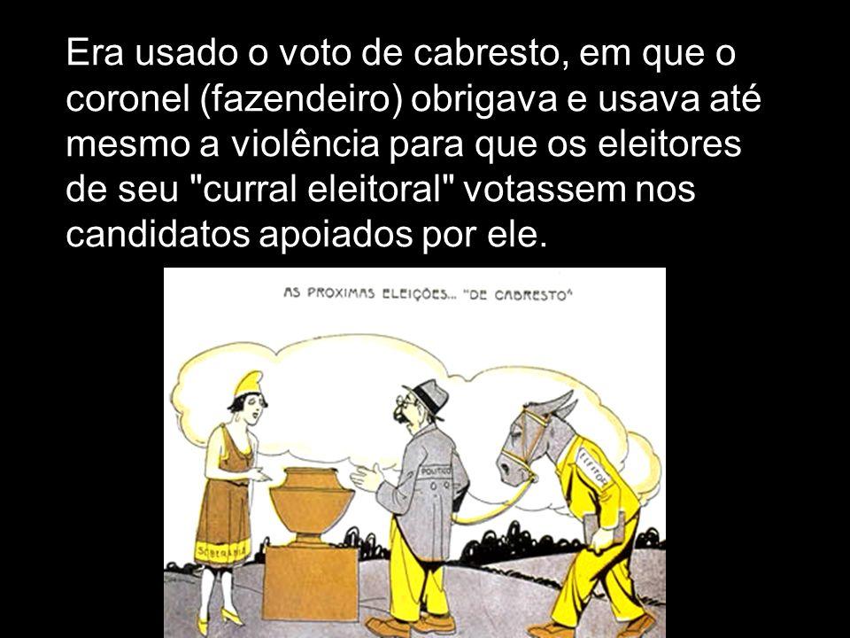 Era usado o voto de cabresto, em que o coronel (fazendeiro) obrigava e usava até mesmo a violência para que os eleitores de seu