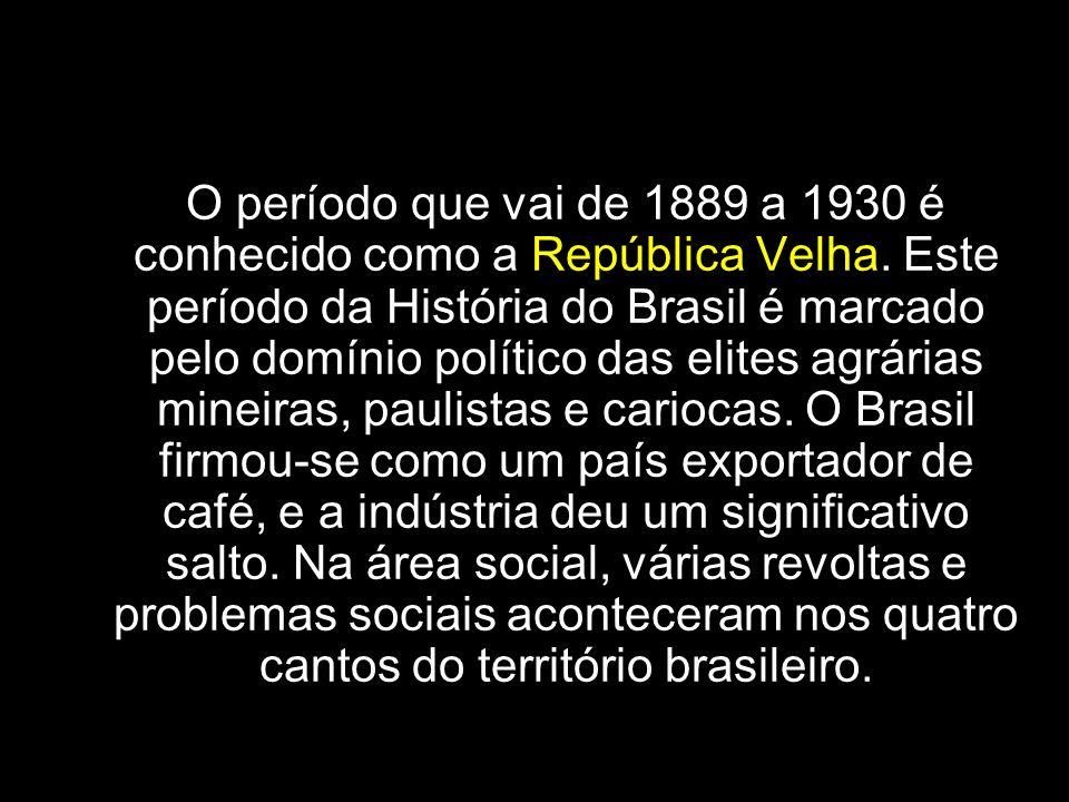 Introdução O período que vai de 1889 a 1930 é conhecido como a República Velha. Este período da História do Brasil é marcado pelo domínio político das