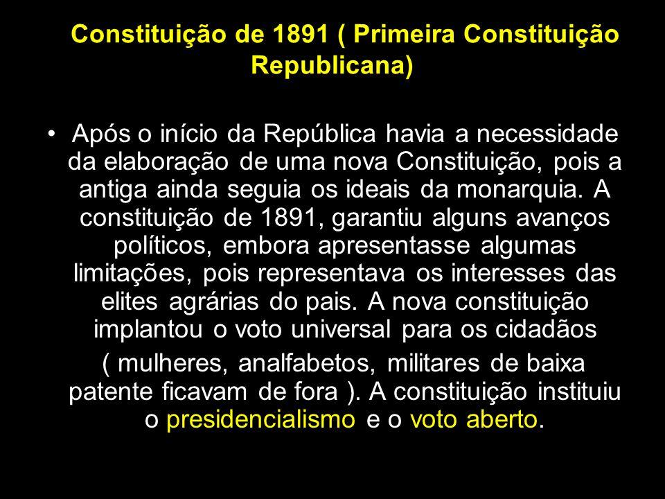 A Constituição de 1891 ( Primeira Constituição Republicana) Após o início da República havia a necessidade da elaboração de uma nova Constituição, poi