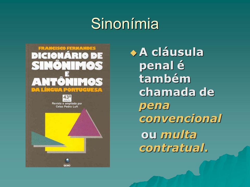 Sinonímia A cláusula penal é também chamada de pena convencional A cláusula penal é também chamada de pena convencional ou multa contratual. ou multa
