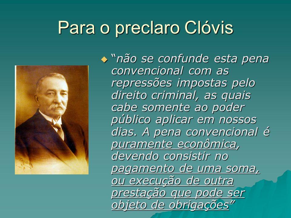 Para o preclaro Clóvis não se confunde esta pena convencional com as repressões impostas pelo direito criminal, as quais cabe somente ao poder público