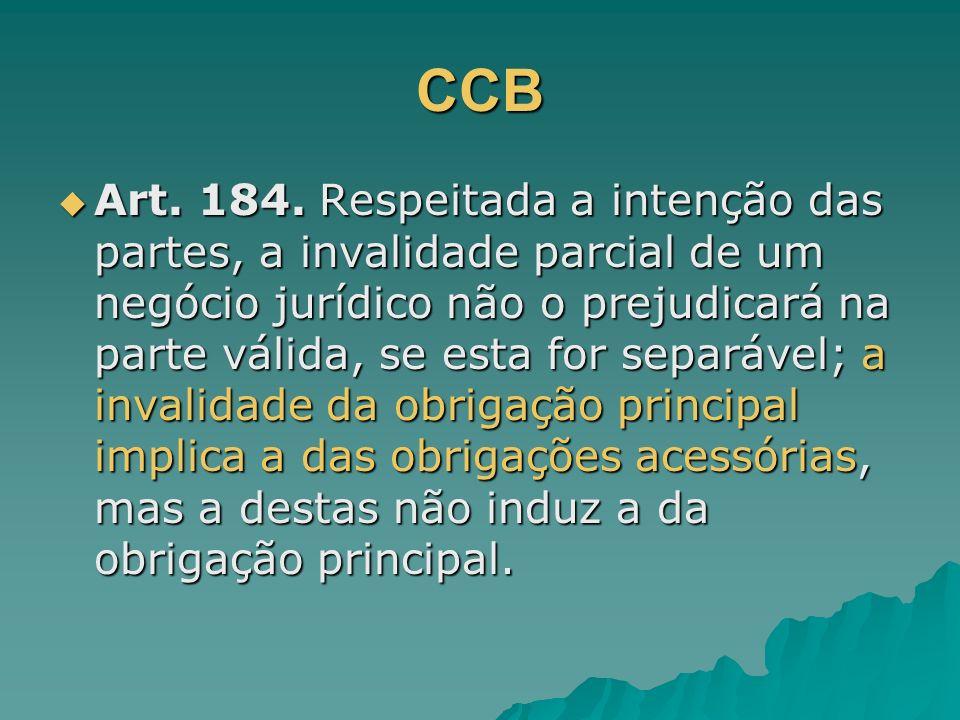 CCB Art. 184. Respeitada a intenção das partes, a invalidade parcial de um negócio jurídico não o prejudicará na parte válida, se esta for separável;