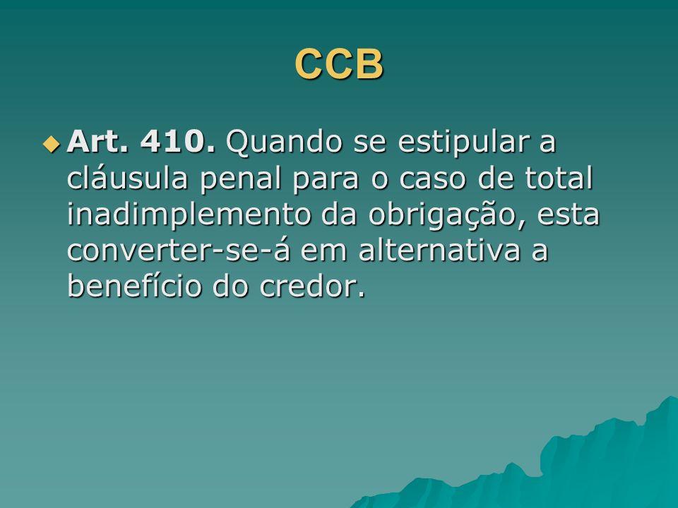 CCB Art. 410. Quando se estipular a cláusula penal para o caso de total inadimplemento da obrigação, esta converter-se-á em alternativa a benefício do