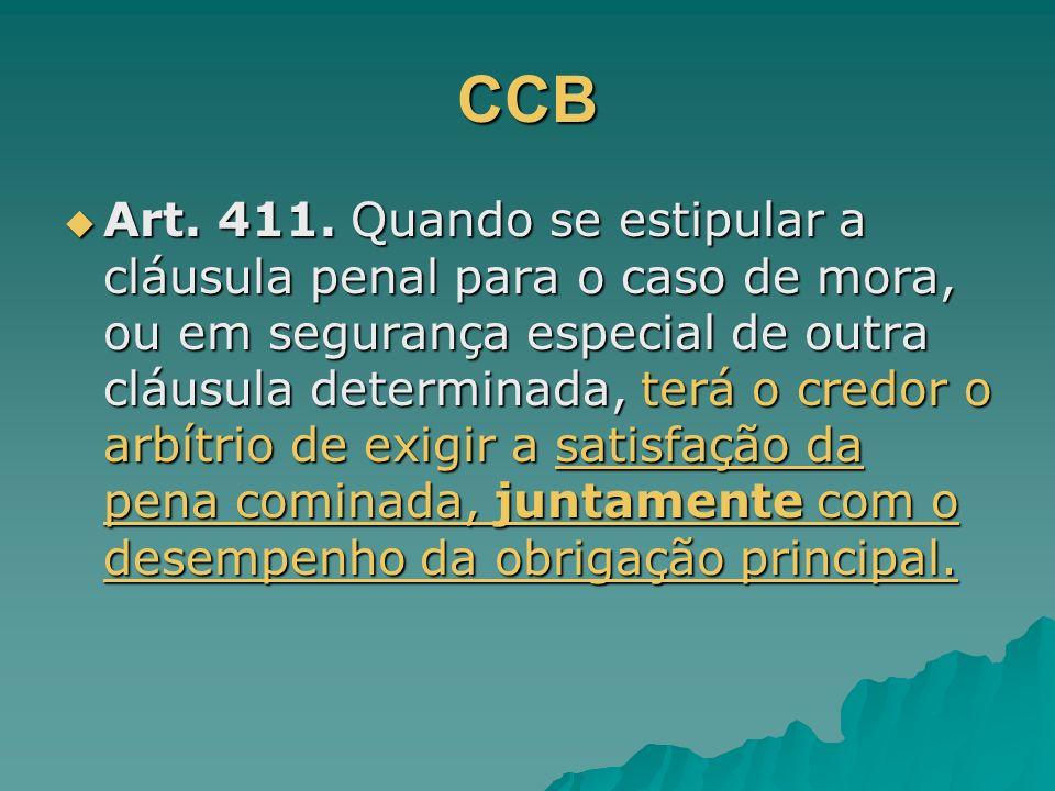 CCB Art. 411. Quando se estipular a cláusula penal para o caso de mora, ou em segurança especial de outra cláusula determinada, terá o credor o arbítr
