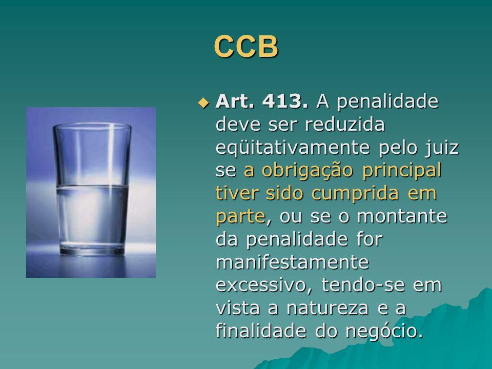 CCB Art. 413. A penalidade deve ser reduzida eqüitativamente pelo juiz se a obrigação principal tiver sido cumprida em parte, ou se o montante da pena