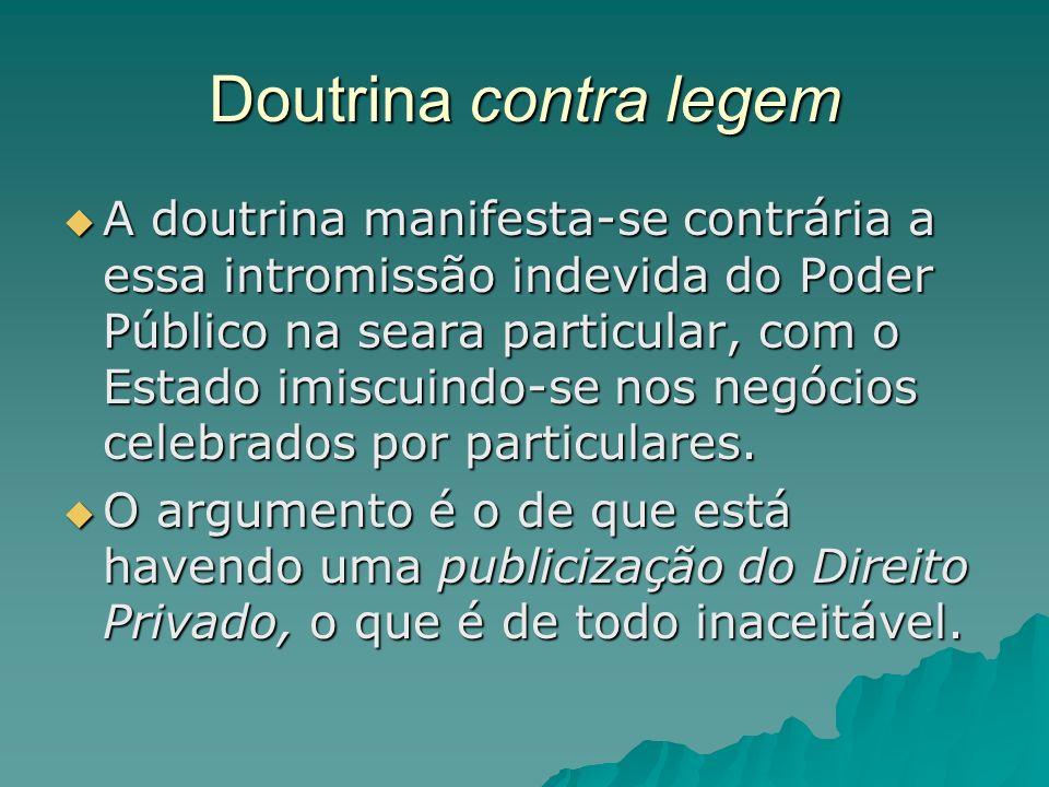 Doutrina contra legem A doutrina manifesta-se contrária a essa intromissão indevida do Poder Público na seara particular, com o Estado imiscuindo-se n