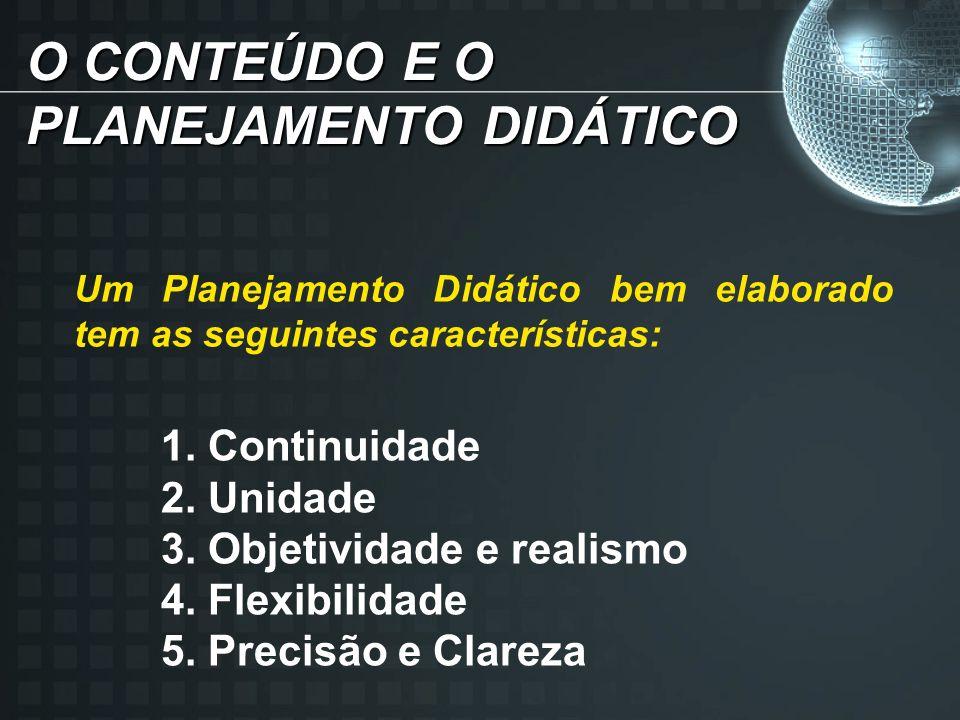 O CONTEÚDO E O PLANEJAMENTO DIDÁTICO Um Planejamento Didático bem elaborado tem as seguintes características: 1.