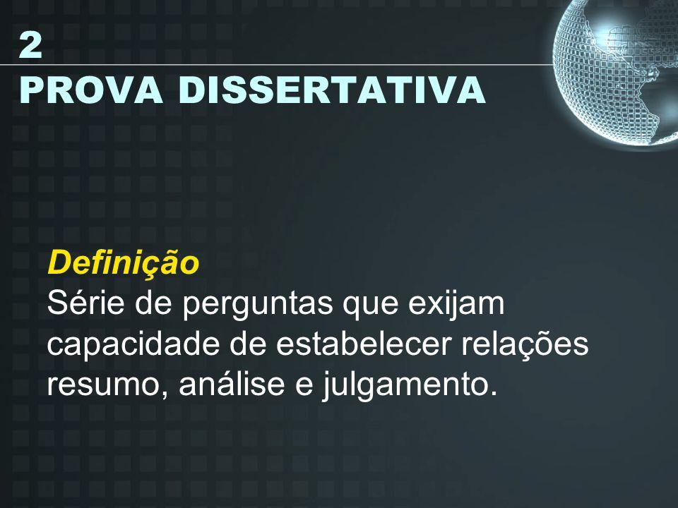 2 PROVA DISSERTATIVA Definição Série de perguntas que exijam capacidade de estabelecer relações resumo, análise e julgamento.