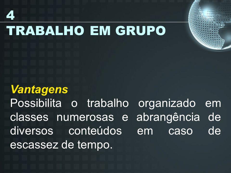 4 TRABALHO EM GRUPO Vantagens Possibilita o trabalho organizado em classes numerosas e abrangência de diversos conteúdos em caso de escassez de tempo.