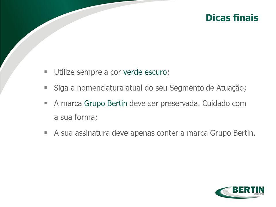 Utilize sempre a cor verde escuro; Siga a nomenclatura atual do seu Segmento de Atuação; A marca Grupo Bertin deve ser preservada. Cuidado com a sua f