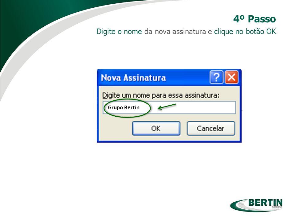 Grupo Bertin Digite o nome da nova assinatura e clique no botão OK 4º Passo