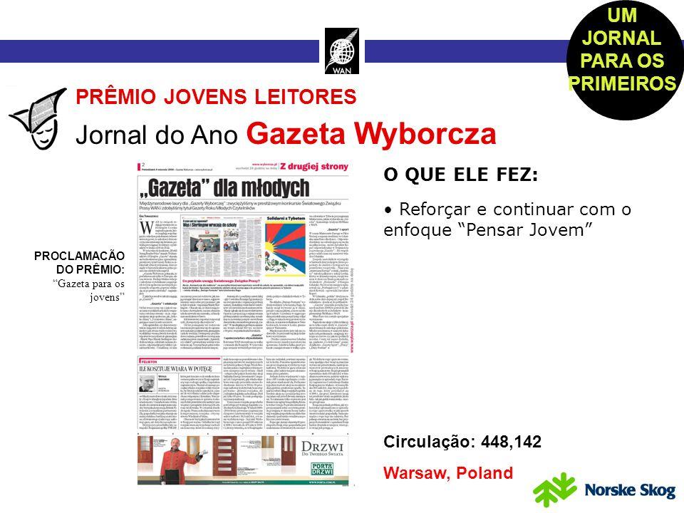 Circulação: 448,142 Warsaw, Poland PRÊMIO JOVENS LEITORES Jornal do Ano Gazeta Wyborcza O QUE ELE FEZ: Reforçar e continuar com o enfoque Pensar Jovem Ensinar os leitores jovens a protestar contra a repressão no Tibet imprimindo sua bandeira.