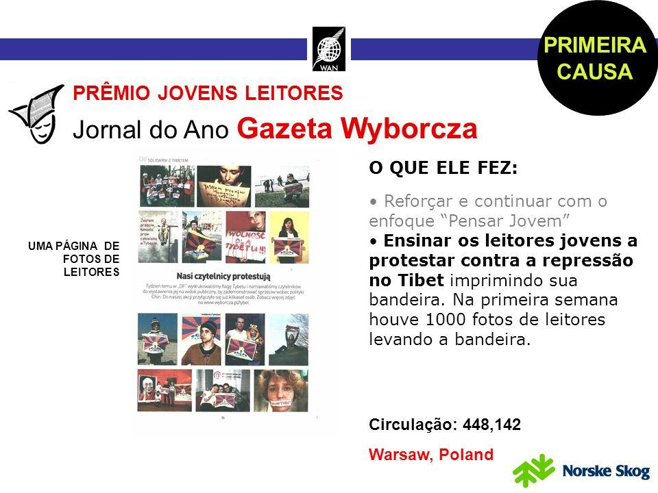 Circulação: 448,142 Warsaw, Poland PRÊMIO JOVENS LEITORES Jornal do Ano Gazeta Wyborcza O QUE ELE FEZ: Reforçar e continuar com o enfoque Pensar Jovem Ensinar os leitores jovens a protestar contra la represión no Tibet imprimindo sua bandeira.