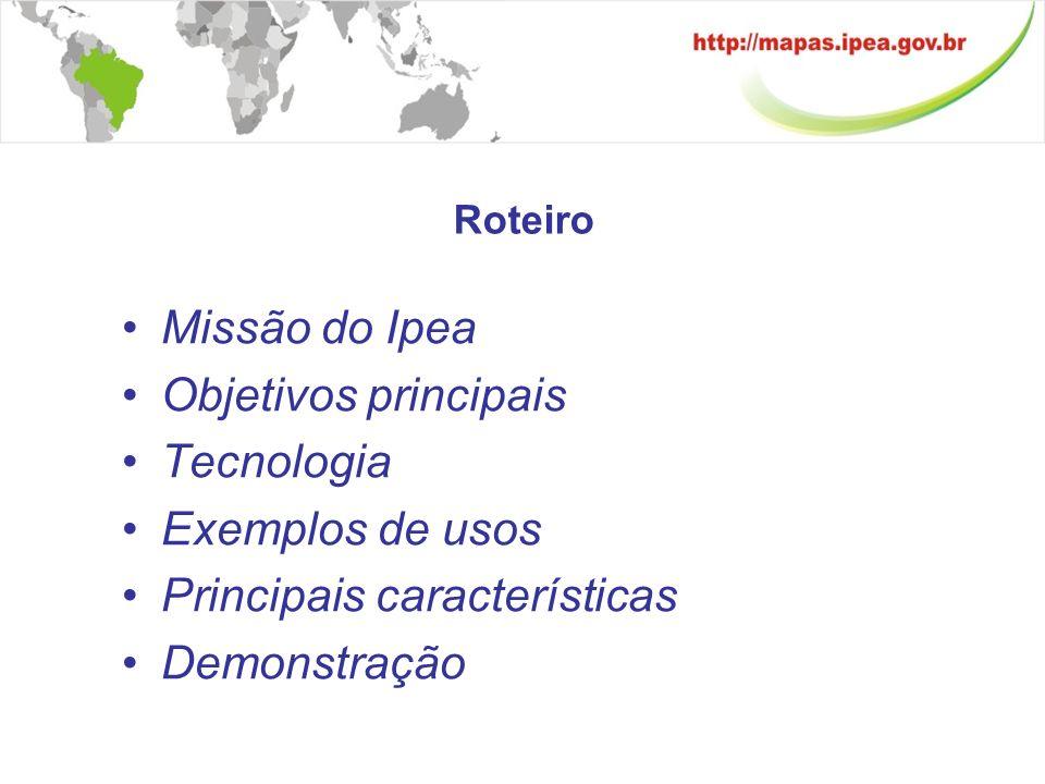 Roteiro Missão do Ipea Objetivos principais Tecnologia Exemplos de usos Principais características Demonstração