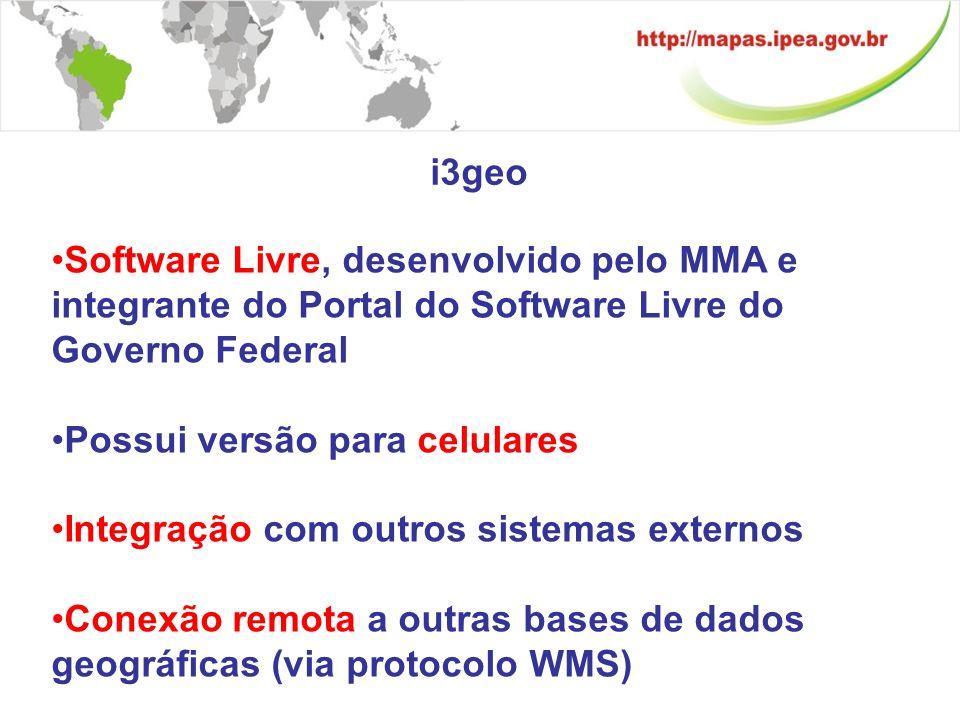 i3geo Software Livre, desenvolvido pelo MMA e integrante do Portal do Software Livre do Governo Federal Possui versão para celulares Integração com outros sistemas externos Conexão remota a outras bases de dados geográficas (via protocolo WMS)
