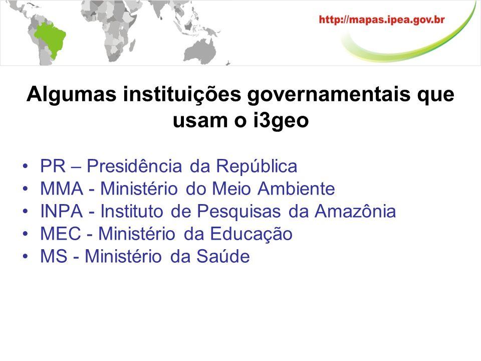 Algumas instituições governamentais que usam o i3geo PR – Presidência da República MMA - Ministério do Meio Ambiente INPA - Instituto de Pesquisas da Amazônia MEC - Ministério da Educação MS - Ministério da Saúde