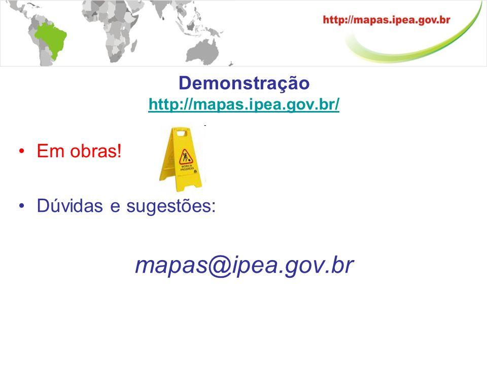 Demonstração http://mapas.ipea.gov.br/ http://mapas.ipea.gov.br/ Em obras.