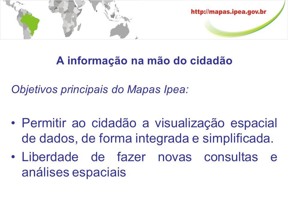A informação na mão do cidadão Análises mais profundas: Análises espaciais sofisticadas: IpeaGeo Análises detalhadas de dados: