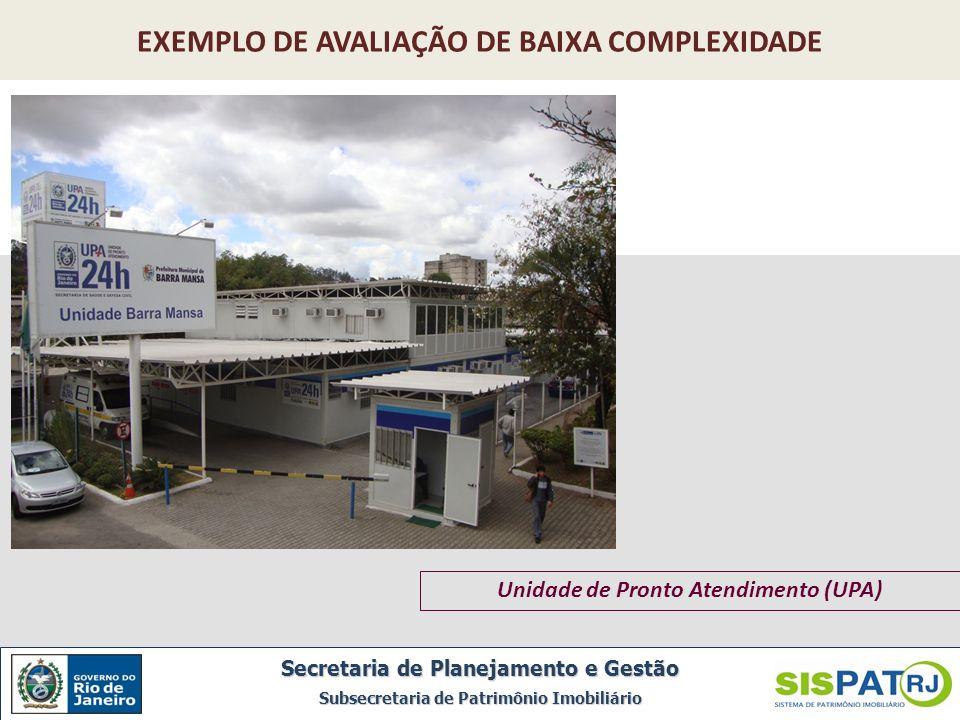 Unidade de Pronto Atendimento (UPA) Secretaria de Planejamento e Gestão Subsecretaria de Patrimônio Imobiliário EXEMPLO DE AVALIAÇÃO DE BAIXA COMPLEXI