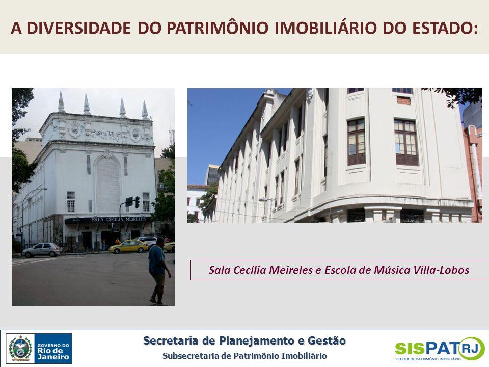 Sala Cecília Meireles e Escola de Música Villa-Lobos A DIVERSIDADE DO PATRIMÔNIO IMOBILIÁRIO DO ESTADO: Secretaria de Planejamento e Gestão Subsecreta