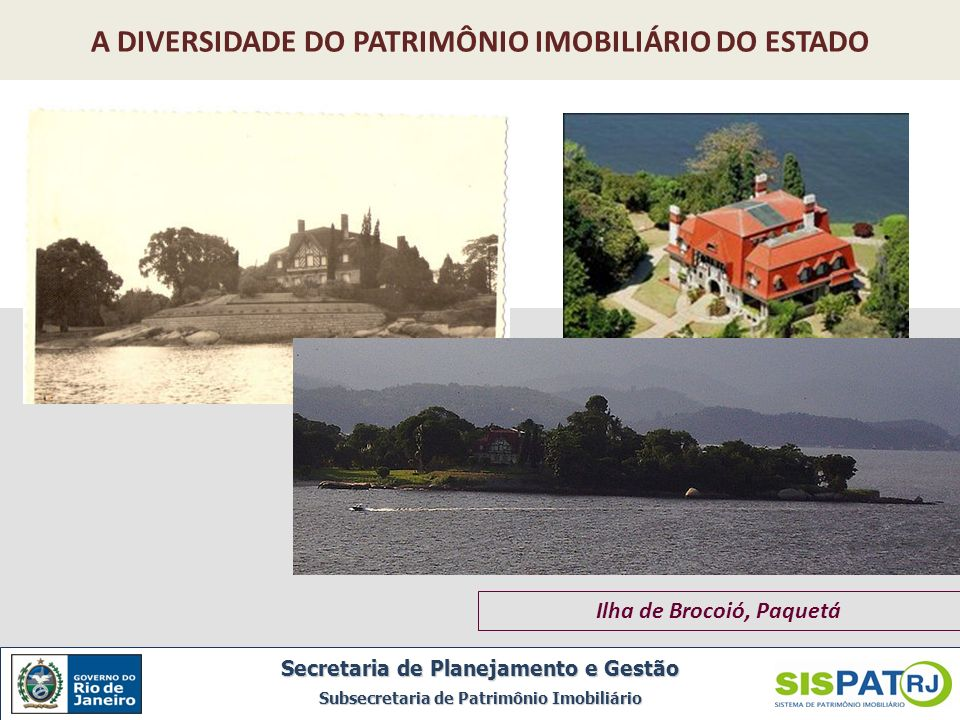 Ilha no Rio Paraíba do Sul, em frente ao Campus da UENF, Campos dos Goytacazes Secretaria de Planejamento e Gestão Subsecretaria de Patrimônio Imobiliário A DIVERSIDADE DO PATRIMÔNIO IMOBILIÁRIO DO ESTADO