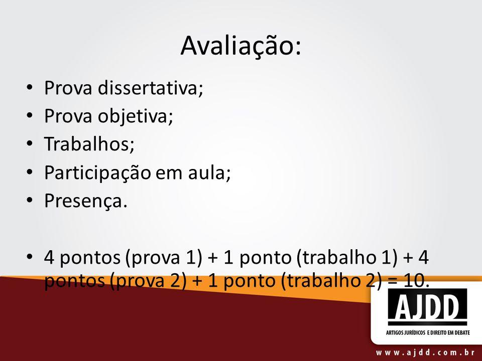 Avaliação: Prova dissertativa; Prova objetiva; Trabalhos; Participação em aula; Presença. 4 pontos (prova 1) + 1 ponto (trabalho 1) + 4 pontos (prova