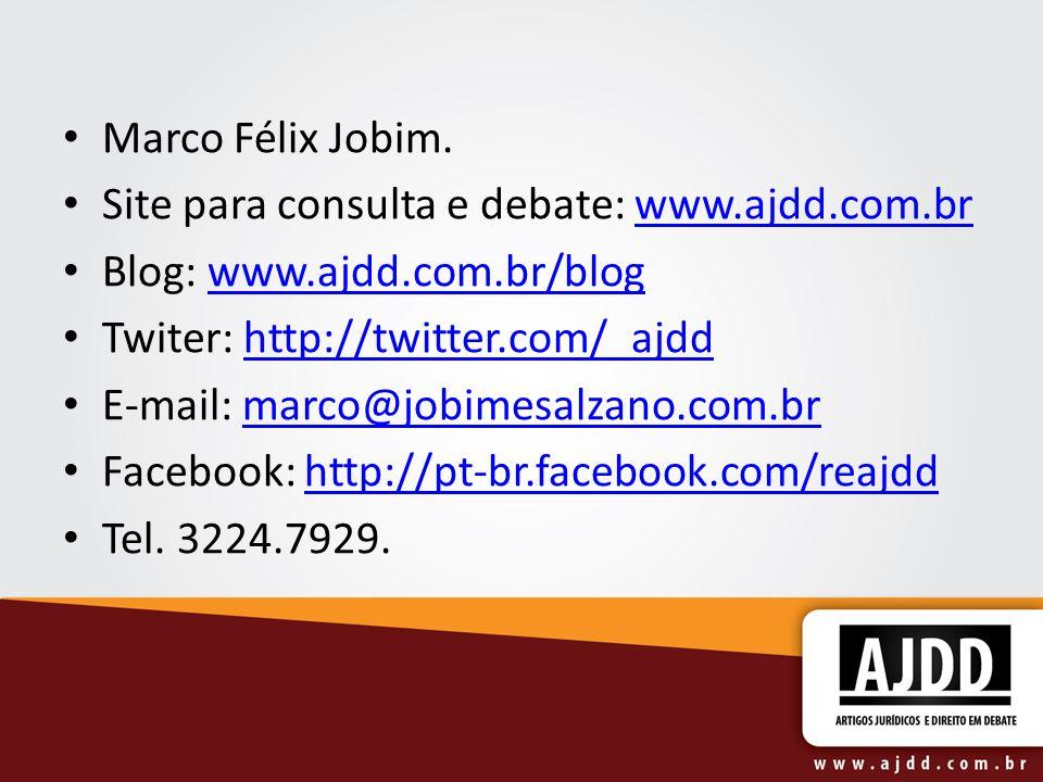Marco Félix Jobim. Site para consulta e debate: www.ajdd.com.brwww.ajdd.com.br Blog: www.ajdd.com.br/blogwww.ajdd.com.br/blog Twiter: http://twitter.c