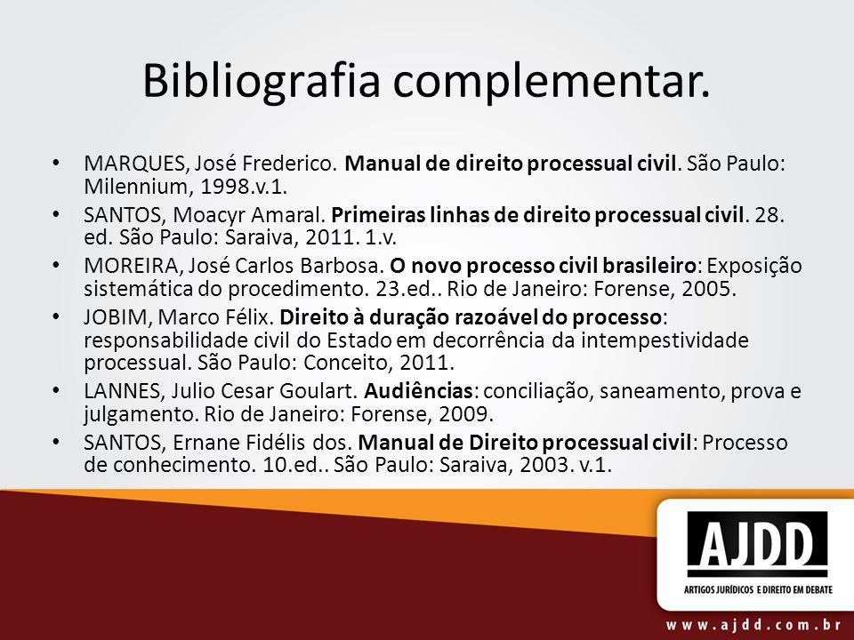Bibliografia complementar. MARQUES, José Frederico. Manual de direito processual civil. São Paulo: Milennium, 1998.v.1. SANTOS, Moacyr Amaral. Primeir
