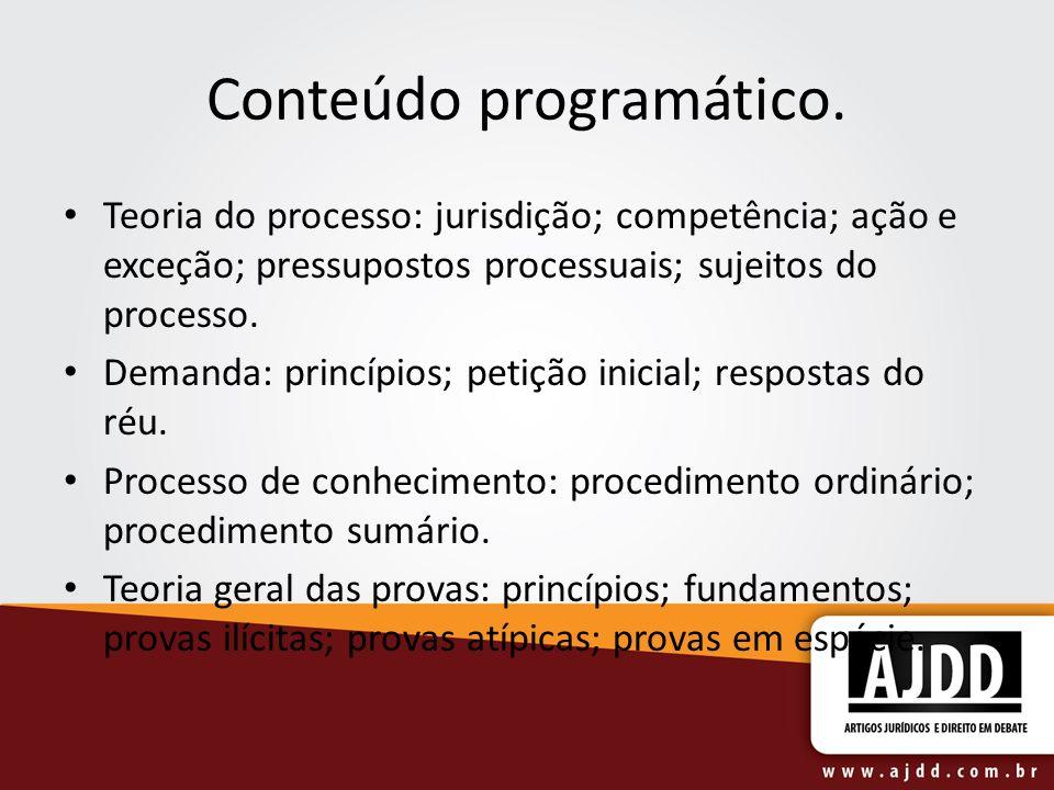 Conteúdo programático. Teoria do processo: jurisdição; competência; ação e exceção; pressupostos processuais; sujeitos do processo. Demanda: princípio