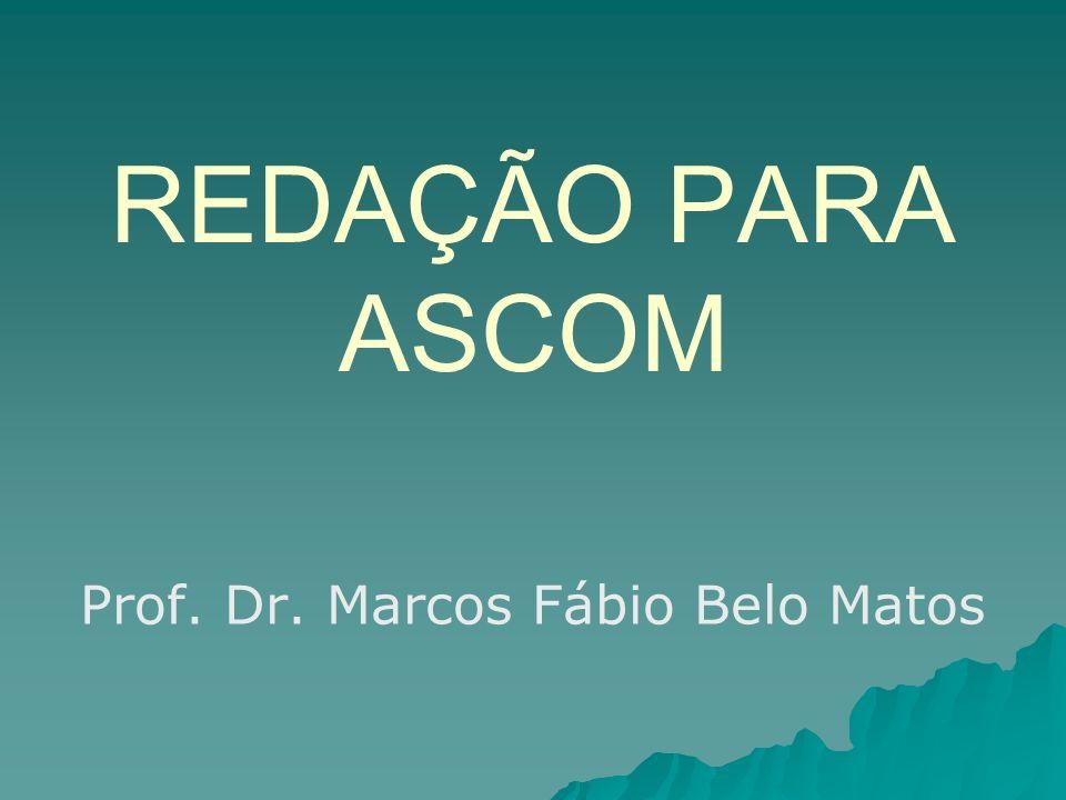 REDAÇÃO PARA ASCOM Prof. Dr. Marcos Fábio Belo Matos