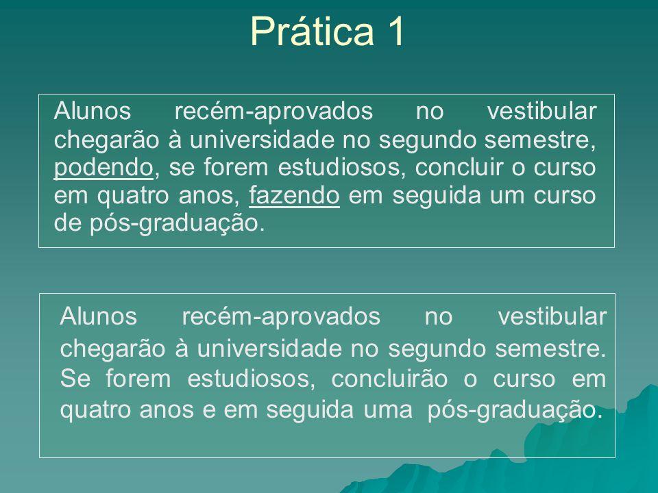Prática 1 Alunos recém-aprovados no vestibular chegarão à universidade no segundo semestre, podendo, se forem estudiosos, concluir o curso em quatro a