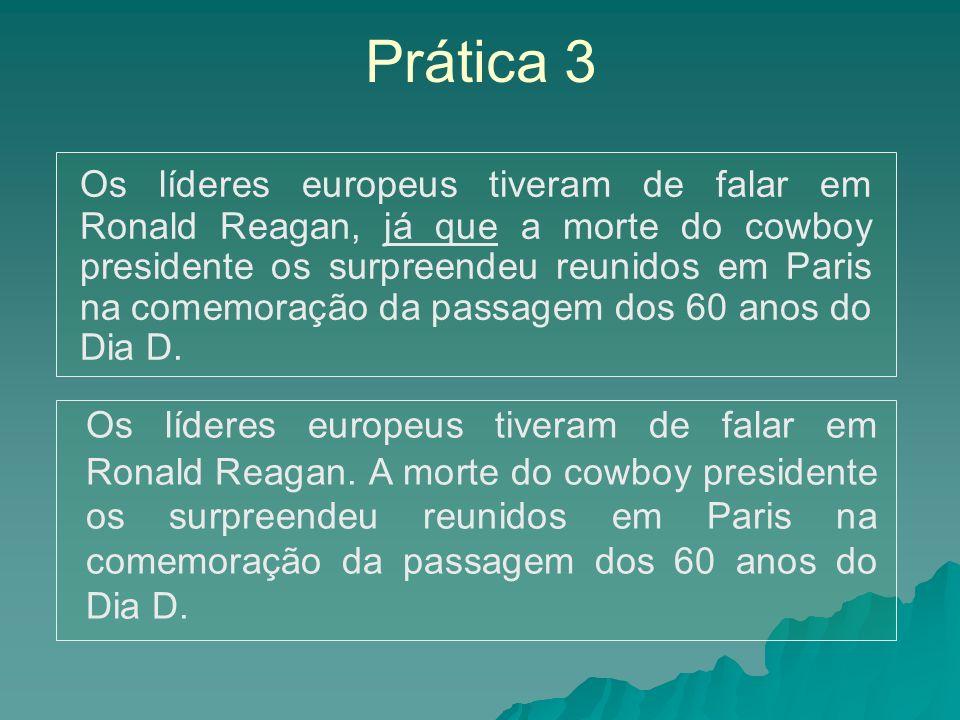 Prática 3 Os líderes europeus tiveram de falar em Ronald Reagan, já que a morte do cowboy presidente os surpreendeu reunidos em Paris na comemoração d