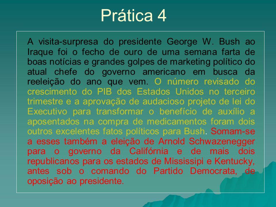Prática 4 A visita-surpresa do presidente George W. Bush ao Iraque foi o fecho de ouro de uma semana farta de boas notícias e grandes golpes de market