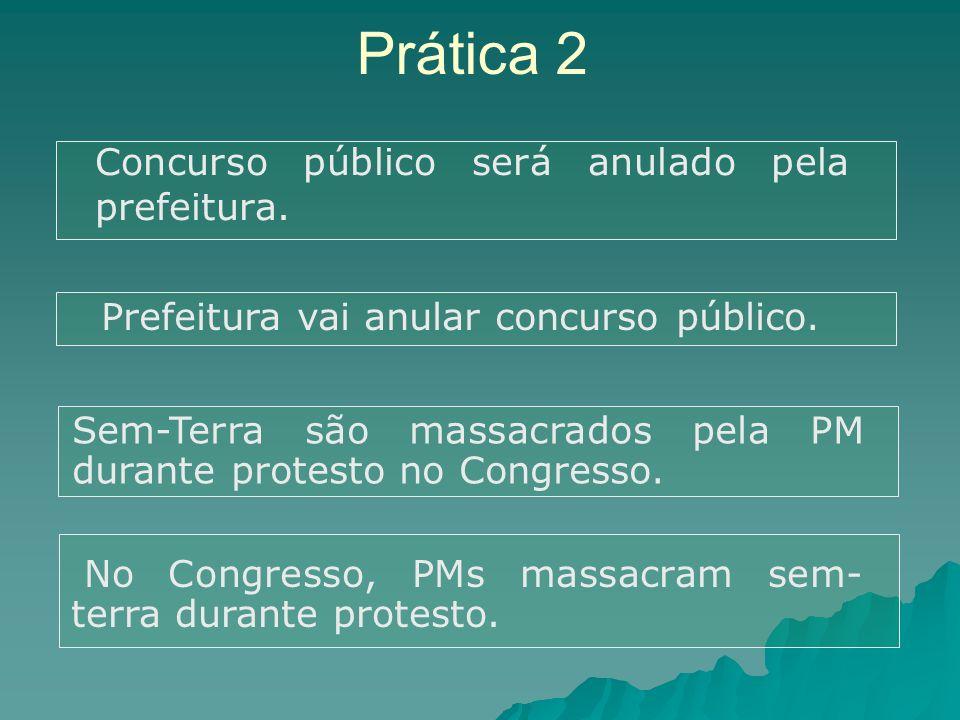 Prática 2 Concurso público será anulado pela prefeitura. Prefeitura vai anular concurso público. Sem-Terra são massacrados pela PM durante protesto no