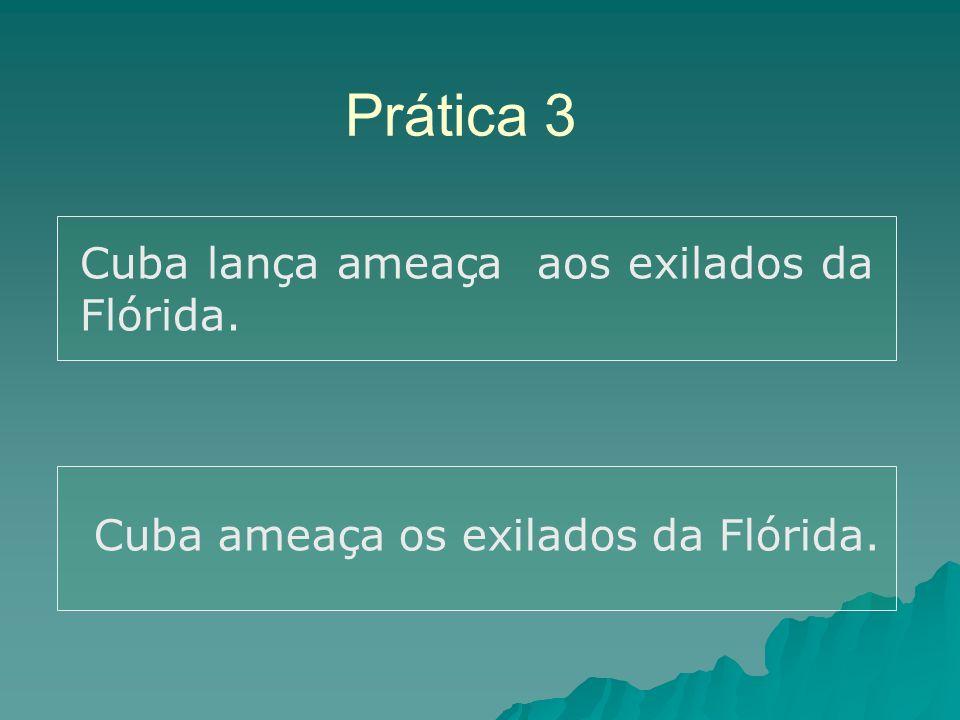 Prática 3 Cuba lança ameaça aos exilados da Flórida. Cuba ameaça os exilados da Flórida.