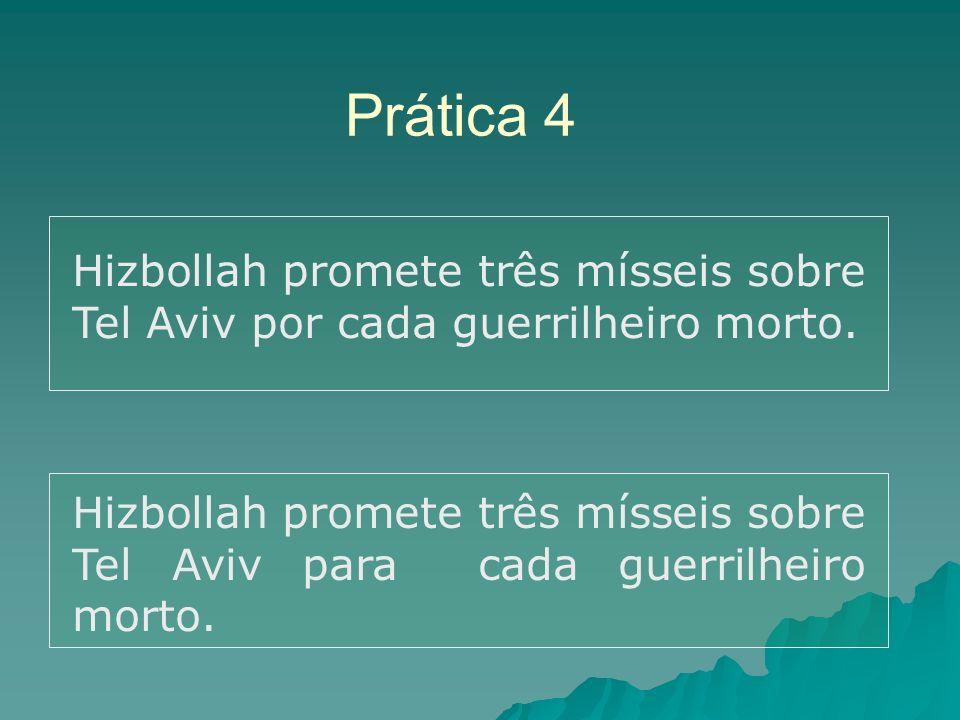 Prática 4 Hizbollah promete três mísseis sobre Tel Aviv por cada guerrilheiro morto. Hizbollah promete três mísseis sobre Tel Aviv para cada guerrilhe