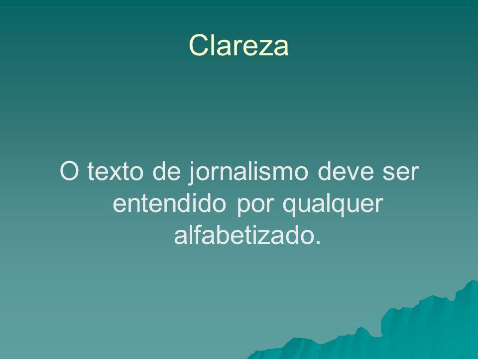 Clareza O texto de jornalismo deve ser entendido por qualquer alfabetizado.