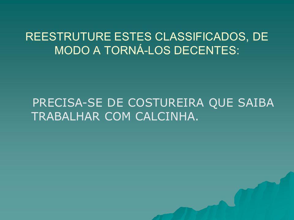 REESTRUTURE ESTES CLASSIFICADOS, DE MODO A TORNÁ-LOS DECENTES: PRECISA-SE DE COSTUREIRA QUE SAIBA TRABALHAR COM CALCINHA.