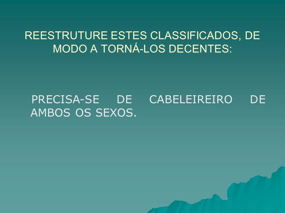 REESTRUTURE ESTES CLASSIFICADOS, DE MODO A TORNÁ-LOS DECENTES: PRECISA-SE DE CABELEIREIRO DE AMBOS OS SEXOS.