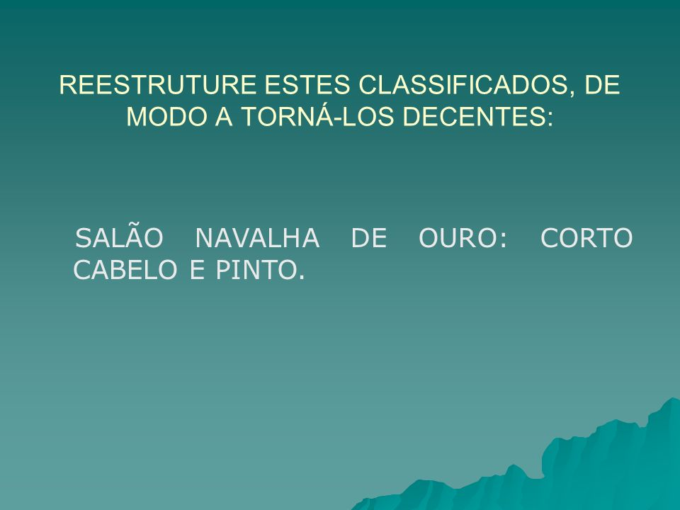 REESTRUTURE ESTES CLASSIFICADOS, DE MODO A TORNÁ-LOS DECENTES: SALÃO NAVALHA DE OURO: CORTO CABELO E PINTO.