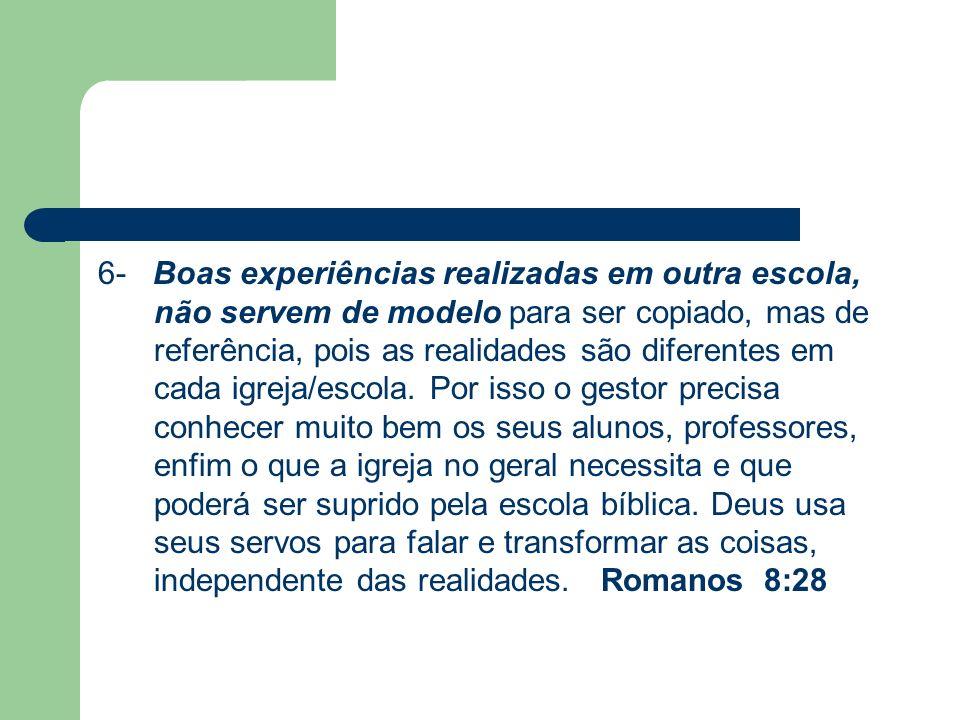 6- Boas experiências realizadas em outra escola, não servem de modelo para ser copiado, mas de referência, pois as realidades são diferentes em cada i