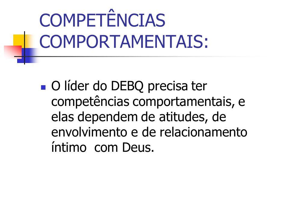 COMPETÊNCIAS COMPORTAMENTAIS: O líder do DEBQ precisa ter competências comportamentais, e elas dependem de atitudes, de envolvimento e de relacionamen