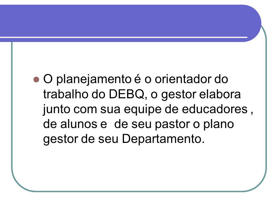 O planejamento é o orientador do trabalho do DEBQ, o gestor elabora junto com sua equipe de educadores, de alunos e de seu pastor o plano gestor de se