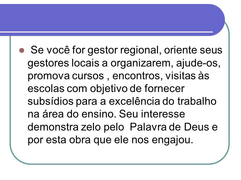 Se você for gestor regional, oriente seus gestores locais a organizarem, ajude-os, promova cursos, encontros, visitas às escolas com objetivo de forne