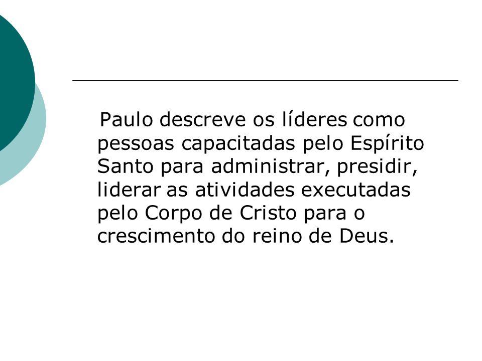 Paulo descreve os líderes como pessoas capacitadas pelo Espírito Santo para administrar, presidir, liderar as atividades executadas pelo Corpo de Cris