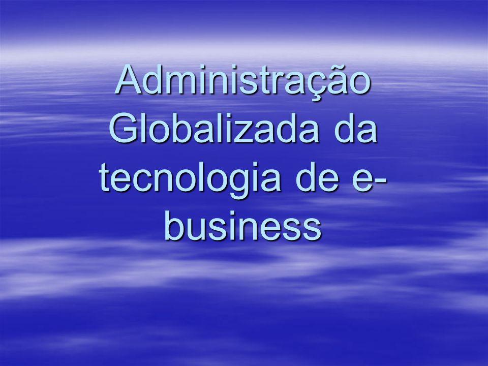 Administração Globalizada da tecnologia de e- business