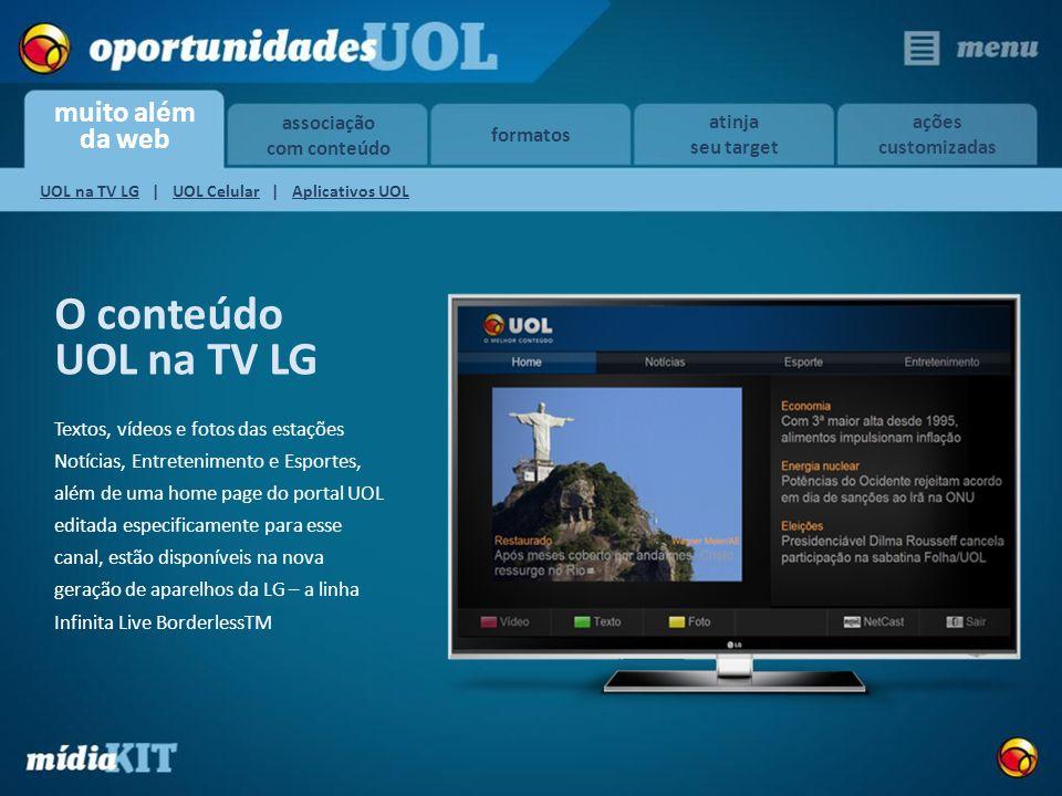 muito além da web associação com conteúdo formatos atinja seu target ações customizadas O conteúdo UOL na TV LG Textos, vídeos e fotos das estações No