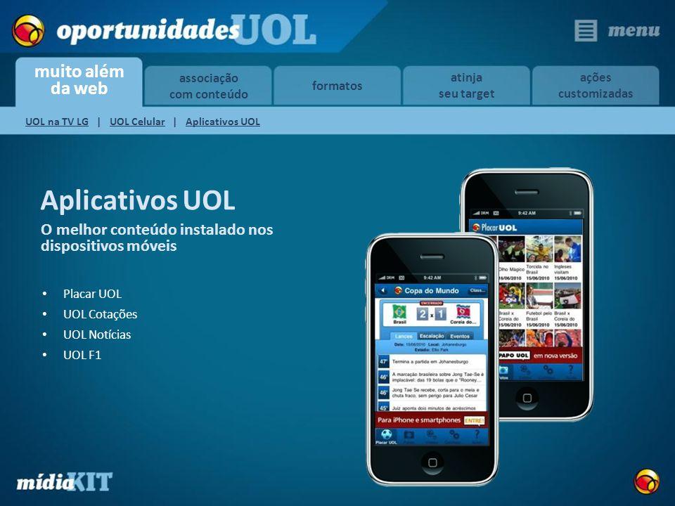 muito além da web associação com conteúdo formatos atinja seu target ações customizadas UOL na TV LGUOL na TV LG | UOL Celular | Aplicativos UOLUOL Ce